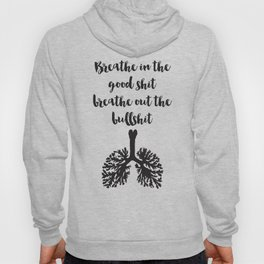 Breathe in the good shit Breathe out the bullshit Quote Hoody