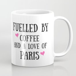 Fuelled by Coffee and a Love of Paris (UK) Coffee Mug