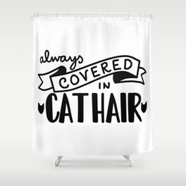 Covered in Cat Hair Shower Curtain