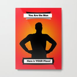 You are the man! Metal Print
