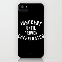 Innocent until proven caffeinated iPhone Case
