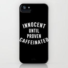 Innocent until proven caffeinated iPhone Case