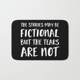 The Stories May Be Fictional But The Tears Are Not - Inverted Bath Mat