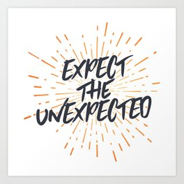 Expect The Unexpected Art Print