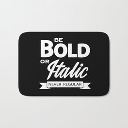Be Bold or Italic, Never Regular Bath Mat