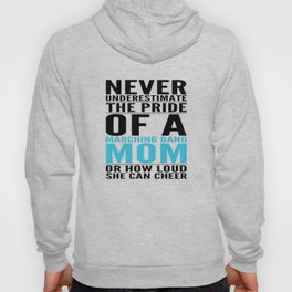 The Pride Of A Marching Band Mom - Funny Mothers Hoody
