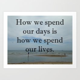 How We Spend Our Days Art Print