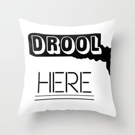 Drool Here Throw Pillow