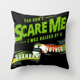 You Don't Scare Me I Was Raised By A Ugandan Mother Throw Pillow