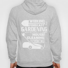 All I Want Is Weekend Forecast Gardening T Shirt Hoody