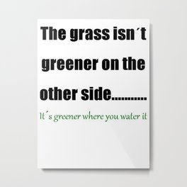 The Grass Is Greener Where You Water It Metal Print