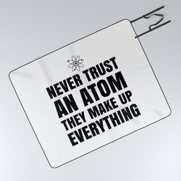 NEVER TRUST AN ATOM THEY MAKE UP EVERYTHING Picnic Blanket