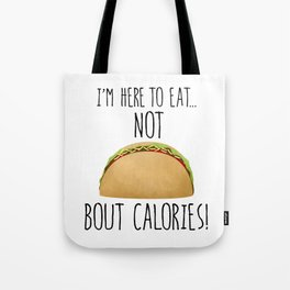 I'm Here To Eat... Not Taco Bout Calories! Tote Bag
