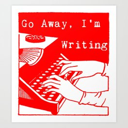 Go Away, I'm Writing (Bright Red) Art Print