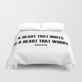 A Heart that hurts is a heart that works quote  Duvet Cover