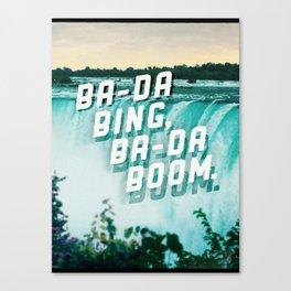 Ba-da Bing, Ba-da Boom. Canvas Print