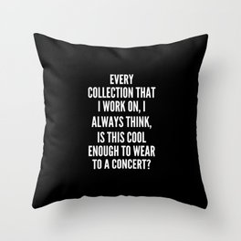 Every collection that I work on I always think Is this cool enough to wear to a concert Throw Pillow