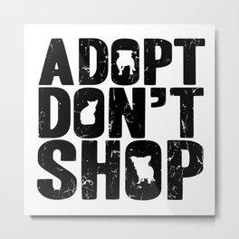 Adopt Don't Shop Metal Print
