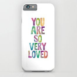 You Are So Very Loved iPhone Case