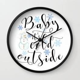 Baby it's cold outside with snowman and snowflakes Wall Clock