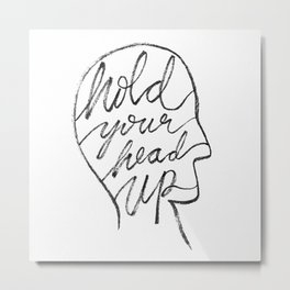 Hold Your Head Up Metal Print