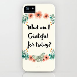 What am I grateful for today? iPhone Case
