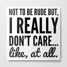 DON'T CARE AT ALL Metal Print