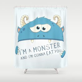 I Am A Monster And I Am Gonna Eat You Shower Curtain