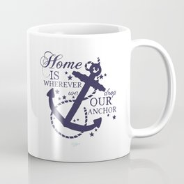 Home Is Wherever We Drop Our Anchor Coffee Mug