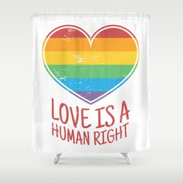 Love Is A Human Right Shower Curtain