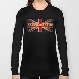 Funny British Slang Gift for Anglophiles : For Fucks Sake Long Sleeve T-shirt