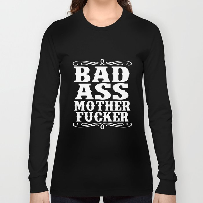 Adult Bad Ass Mother Fcker Badass Swag Dope Hip Funny Humor Parody Badass T-Shirts Long Sleeve T-shirt