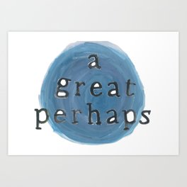 A Great Perhaps Art Print