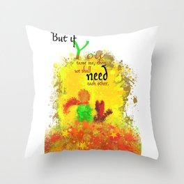 The Little Prince | Quotes | But if you tame me, then we shall need each other. Part 1 of 3 | #B2 Throw Pillow