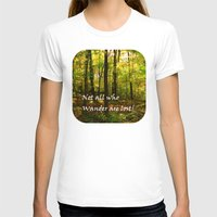 not all who wander are lost T-shirts featuring Not All Who Wander... by Lyle Hatch