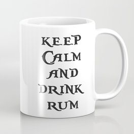 Keep Calm and drink rum - pirate inspired quote Coffee Mug