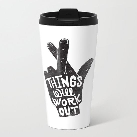THINGS WILL WORK OUT Metal Travel Mug