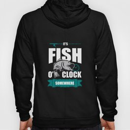 It Is Fish O Clock Somewhere print | funny Angling Tee Hoody