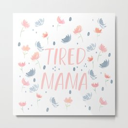 tired mama florals Metal Print