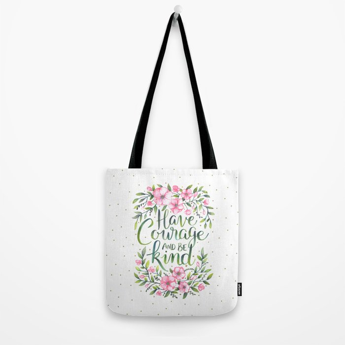 Have Courage and Be Kind Tote Bag