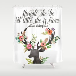 THOUGH SHE BE BUT LITTLE Shower Curtain