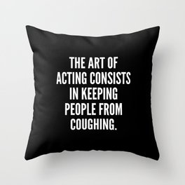 The art of acting consists in keeping people from coughing Throw Pillow