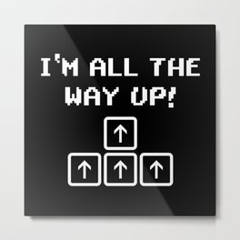 I'm all the way up Metal Print