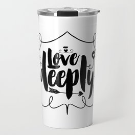 Motivational & Inspirational Quotes - Love deeply MMS 512 Travel Mug