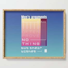 Men's arguments often prove nothing but their wishes Serving Tray