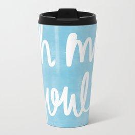 Oh My Soul on Blue Travel Mug