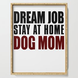 Dream Job Stay At Home Dog Mom Serving Tray