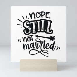 Nope still not married - Funny hand drawn quotes illustration. Funny humor. Life sayings. Mini Art Print