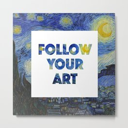 Follow Your Art Metal Print
