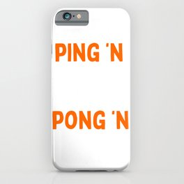 Table Tennis Ping'N Pong'N Funny Ping Pong Gift iPhone Case